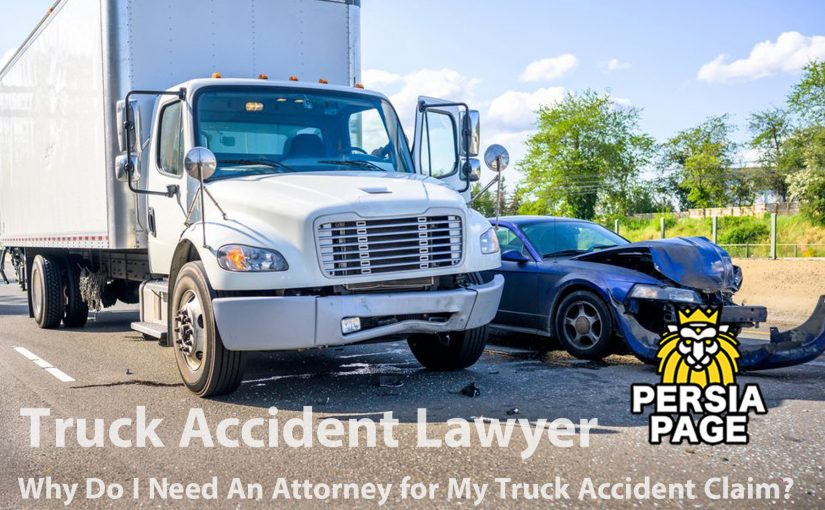 Why Do I Need An Attorney for My Truck Accident Claim?